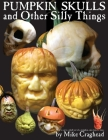 Pumpkin Skulls and Other Silly Things: How to carve a skull out of a pumpkin, one step at a time. Cover Image