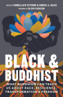 Black and Buddhist: What Buddhism Can Teach Us about Race, Resilience, Transformation, and Freedom Cover Image