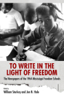 To Write in the Light of Freedom: The Newspapers of the 1964 Mississippi Freedom Schools Cover Image