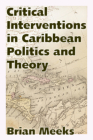 Critical Interventions in Caribbean Politics and Theory (Caribbean Studies) Cover Image