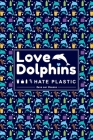 Love Dolphins Hate Plastic Save Our Oceans: Dolphin Composition Lined Notebook Ruled Journal (6