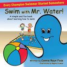 Swim with Mr. Water: A simple and fun book about learning to swim Cover Image