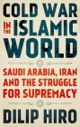 Cold War in the Islamic World: Saudi Arabia, Iran and the Struggle for Supremacy Cover Image