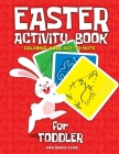 Easter Activity Book for Toddler: Happy Easter Day Coloring, Dot to Dot, Mazes and More!! Cover Image