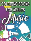 Coloring Book For Adults Music: Stress Relieving Musical Designs And Patterns To Color, Mind Soothing Illustrations To Color Cover Image