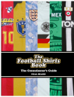 The Football Shirts Book: The Connoisseur's Guide Cover Image