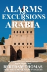 Alarms and Excursions in Arabia: The Life and Works of Bertram Thomas in Early 20th Century Iraq and Oman Cover Image