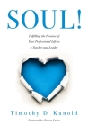 Soul!: Fulfilling the Promise of Your Professional Life as a Teacher and Leader (a Professional Wellness and Self-Reflection Cover Image