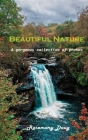 Beautiful Nature: A gorgeous collection of photos Cover Image