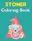 Stoner Coloring Book: A Stoner Coloring Book For Adults and Teens Boys and Girls Fun Cover Image