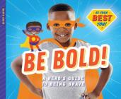 Be Bold!: A Hero's Guide to Being Brave Cover Image