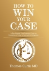 How to Win Your Case: A Psychiatrist Uses Famous Cases as Examples of How to Succeed in Litigation Cover Image