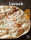 Lavash: The bread that launched 1,000 meals, plus salads, stews, and other recipes from Armenia (Armenian Cookbook, Armenian Food Recipes) Cover Image