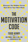 The Motivation Code: Discover the Hidden Forces That Drive Your Best Work Cover Image