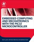 Embedded Computing and Mechatronics with the Pic32 Microcontroller Cover Image