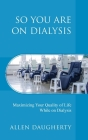 So You Are on Dialysis: Maximizing Your Quality of Life While on Dialysis Cover Image