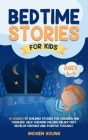 Bedtime Stories For Kids ages 6-9: 15 character Building Stories for Children and Toddlers. Help Children Falling Asleep Fast, develop Fantasy and Pos Cover Image