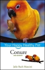 Conure: Your Happy Healthy Pet (Your Happy Healthy Pet Guides #38) Cover Image