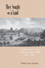 They Sought a Land: A Settlement in the Arkansas River Valley, 1840–1870 Cover Image