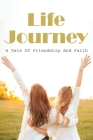 Life Journey: A Tale Of Friendship And Faith: Story About The Power Of Friendship Cover Image