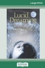 Lucid Dreaming: A Concise Guide to Awakening in Your Dreams and in Your Life (16pt Large Print Edition) Cover Image