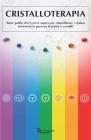 Cristalloterapia: Tutto quello che ti serve sapere per riequilibrare i chakra attraverso la purezza di pietre e cristalli Cover Image