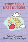 Story About Mass Murders: Crime Through The Prism Of Marriage: Murder Mystery Cover Image