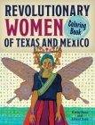 Revolutionary Women of Texas and Mexico Coloring Book: A Coloring Book for Kids and Adults Cover Image