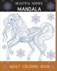 Beautiful Horses Mandala Adult Coloring Book: The Art of Mandala Stress Relieving Horses Designs for Adult Relaxation l An Adult Coloring Book Featuri Cover Image