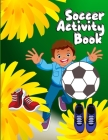 Soccer Activity Book: Grate Coloring book for all soccer lover - 100+ pages with unique illustration every one can loved it Cover Image