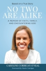 No Two Are Alike: A Memoir of Faith, Family, and Encountering God Cover Image