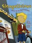 Slangalicious: Where We Got That Crazy Lingo Cover Image
