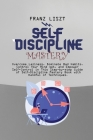 Self Discipline Mastery: Overcome Laziness, Dominate Bad Habits, Control Your Mind set, and Empower Self-Control in This Step-by-step Guide of Cover Image