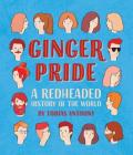 Ginger Pride: A Redheaded History of the World Cover Image