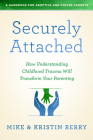 Securely Attached: How Understanding Childhood Trauma Will Transform Your Parenting- Cover Image