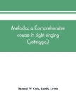 Melodia; a comprehensive course in sight-singing (solfeggio); the educational plan Cover Image