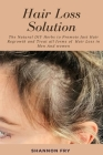Hair Loss Solution: The Natural DIY Herbs to Promote Hair Regrowth and Treat all forms of Hair Loss in Men And Women Cover Image