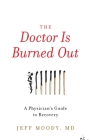 The Doctor Is Burned Out: A Physician's Guide to Recovery Cover Image