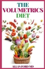 The Volumetrics Diet: The Ultimate Guide Showing How To Decipher Your Fооd'ѕ Energy Dеnѕіtу, Cut T Cover Image