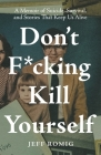 Don't F*cking Kill Yourself: A Memoir of Suicide, Survival, and Stories That Keep Us Alive Cover Image