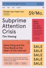 Subprime Attention Crisis: Advertising and the Time Bomb at the Heart of the Internet (FSG Originals x Logic) Cover Image