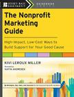 The Nonprofit Marketing Guide: High-Impact, Low-Cost Ways to Build Support for Your Good Cause (Jossey-Bass Nonprofit Guidebook #10) Cover Image