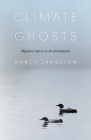 Climate Ghosts: Migratory Species in the Anthropocene (The Mandel Lectures in the Humanities at Brandeis University) Cover Image