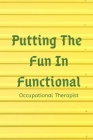 Putting The FUN in Functional, Occupational Therapist: Planning, Occupational Therapist Gifts Notebook Cover Image