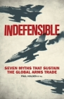 Indefensible: Seven Myths that Sustain the Global Arms Trade Cover Image