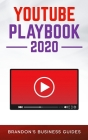 YouTube Playbook 2020: The Practical Guide To Rapidly Growing Your YouTube Channels, Building a Loyal Tribe, and Monetizing Your Following Cover Image