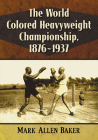 The World Colored Heavyweight Championship, 1876-1937 Cover Image