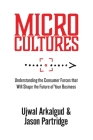 Microcultures: Understanding the Consumer Forces That Will Shape the Future of Your Business Cover Image