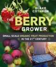 The Berry Grower: Small Scale Organic Fruit Production in the 21st Century Cover Image