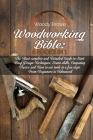 Woodworking Bible: 4 Books In 1: The Most Complete and Detailed Guide to Start Easy Design Techniques. Learn skills, Carpentry Basics and Cover Image